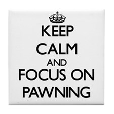 Keep Calm and focus on Pawning Tile Coaster