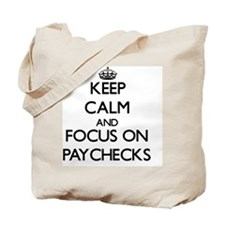 Keep Calm and focus on Paychecks Tote Bag