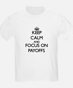 Keep Calm and focus on Payoffs T-Shirt