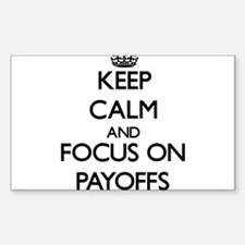 Keep Calm and focus on Payoffs Decal