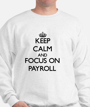 Keep Calm and focus on Payroll Sweater