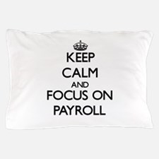 Keep Calm and focus on Payroll Pillow Case
