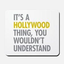 Its A Hollywood Thing Mousepad