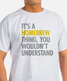 Its A Homebrew Thing T-Shirt