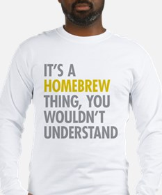 Its A Homebrew Thing Long Sleeve T-Shirt