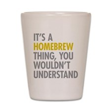 Its A Homebrew Thing Shot Glass