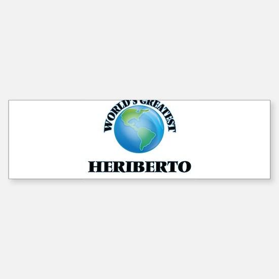 World's Greatest Heriberto Bumper Bumper Bumper Sticker