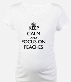 Keep Calm and focus on Peaches Shirt