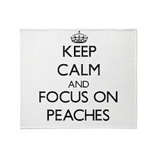 Keep Calm and focus on Peaches Throw Blanket