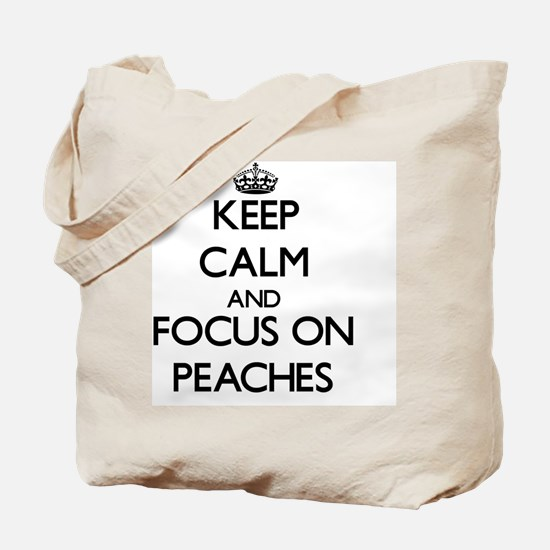 Keep Calm and focus on Peaches Tote Bag