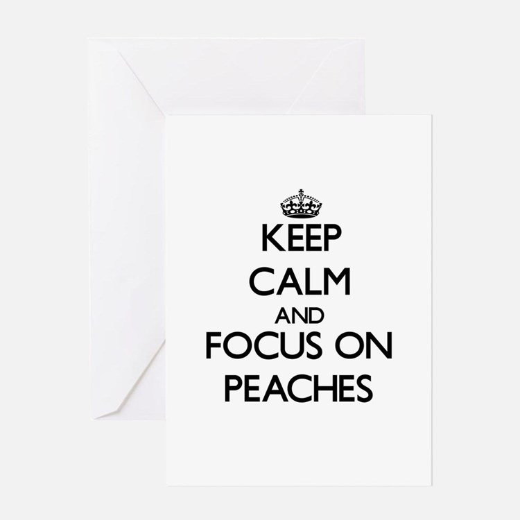 Keep Calm and focus on Peaches Greeting Cards