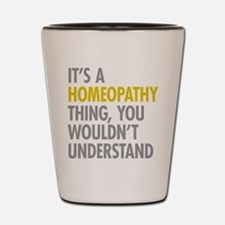 Its A Homeopathy Thing Shot Glass