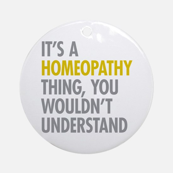 Its A Homeopathy Thing Ornament (Round)
