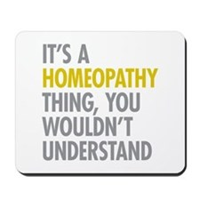 Its A Homeopathy Thing Mousepad