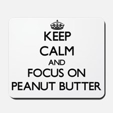 Keep Calm and focus on Peanut Butter Mousepad