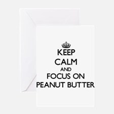 Keep Calm and focus on Peanut Butte Greeting Cards