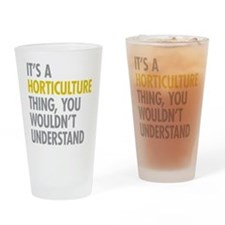 Its A Horticulture Thing Drinking Glass