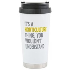 Its A Horticulture Thin Travel Mug