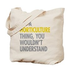 Its A Horticulture Thing Tote Bag