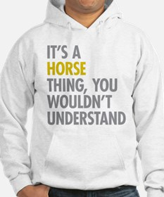 Its A Horse Thing Hoodie