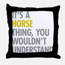 Its A Horse Thing Throw Pillow