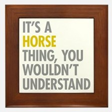 Its A Horse Thing Framed Tile