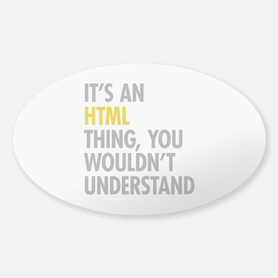 Its An HTML Thing Sticker (Oval)