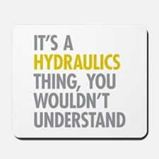 Its A Hydraulics Thing Mousepad