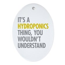 Its A Hydroponics Thing Ornament (Oval)