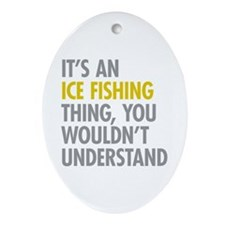 Its An Ice Fishing Thing Ornament (Oval)