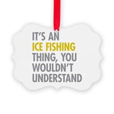 Its An Ice Fishing Thing Ornament