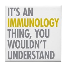 Its An Immunology Thing Tile Coaster
