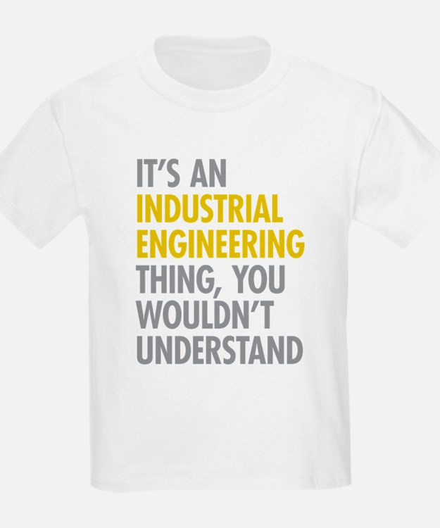Its An Industrial Engineering T T-Shirt