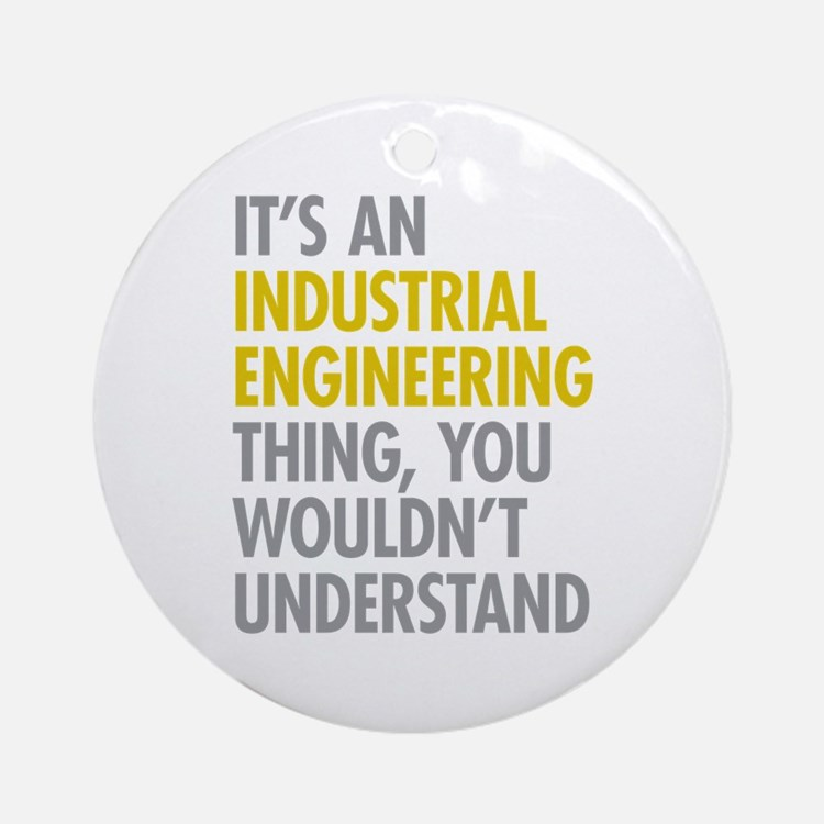 Its An Industrial Engineering Thi Ornament (Round)
