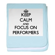 Keep Calm and focus on Performers baby blanket