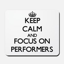 Keep Calm and focus on Performers Mousepad