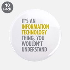 "Its An Information Technolog 3.5"" Button (10 pack)"