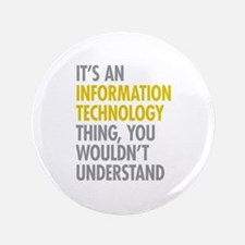 "Its An Information Technology Thing 3.5"" Button"