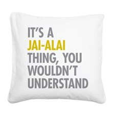 Its A Jai-Alai Thing Square Canvas Pillow
