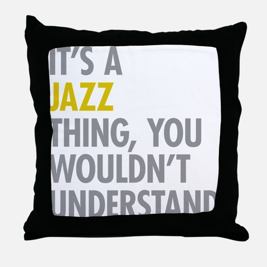 Its A Jazz Thing Throw Pillow