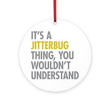 Its A Jitterbug Thing Ornament (Round)