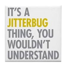 Its A Jitterbug Thing Tile Coaster