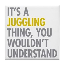 Its A Juggling Thing Tile Coaster