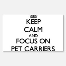 Keep Calm and focus on Pet Carriers Decal