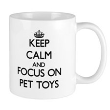 Keep Calm and focus on Pet Toys Mugs