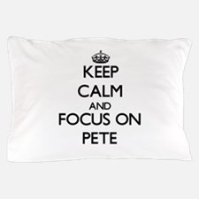 Keep Calm and focus on Pete Pillow Case