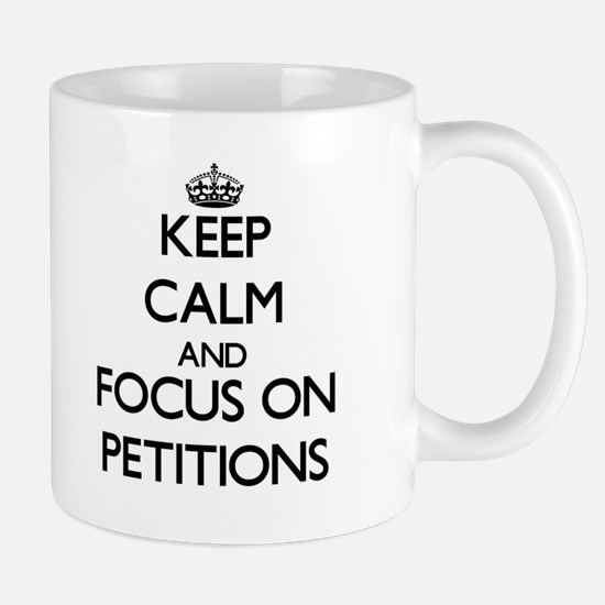 Keep Calm and focus on Petitions Mugs