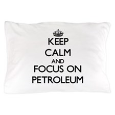 Keep Calm and focus on Petroleum Pillow Case