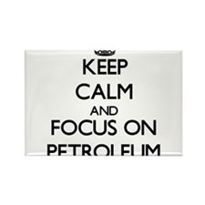 Keep Calm and focus on Petroleum Magnets