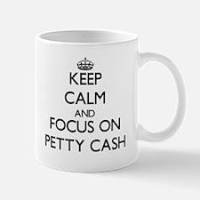 Keep Calm and focus on Petty Cash Mugs